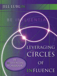 Leveraging Circles of Influence: Be Influential Workbook by Jill Lublin image