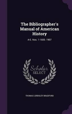 The Bibliographer's Manual of American History by Thomas Lindsley Bradford