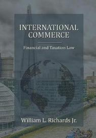 International Commerce - Financial and Taxation Law by William L Richards Jr