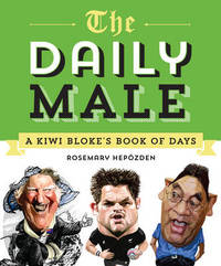 The Daily Male: a Kiwi Blokes Book of Days by Rosemary Hepozden