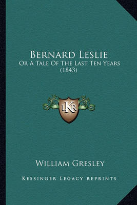 Bernard Leslie: Or a Tale of the Last Ten Years (1843) by William Gresley image