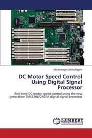 DC Motor Speed Control Using Digital Signal Processor by Jambulingam Vikramarajan