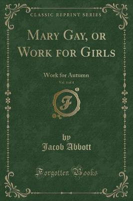 Mary Gay, or Work for Girls, Vol. 4 of 4 by Jacob Abbott