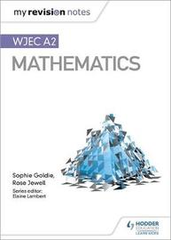 My Revision Notes: WJEC A2 Mathematics by Sophie Goldie
