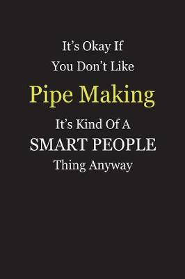 It's Okay If You Don't Like Pipe Making It's Kind Of A Smart People Thing Anyway by Unixx Publishing