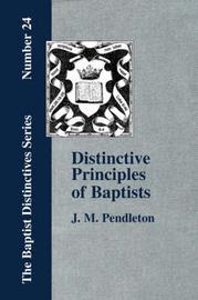 Distinctive Principles of Baptists by J M Pendleton