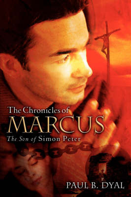 The Chronicles of Marcus the Son of Simon Peter by Paul B. Dyal image