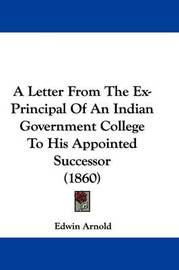 A Letter From The Ex-Principal Of An Indian Government College To His Appointed Successor (1860) by Sir Edwin Arnold image