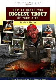 How to Catch the Biggest Trout of Your Life by Landon R. Mayer image