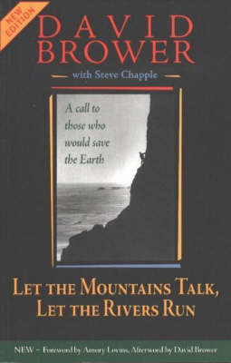 Let the Mountains Talk, Let the Rivers Run: A Call to Those Who Would Save the Earth by David Brower