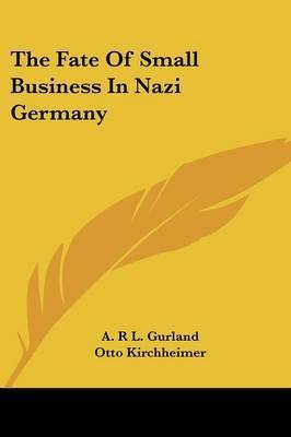 The Fate of Small Business in Nazi Germany by A R L Gurland