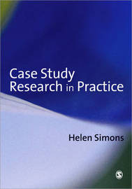Case Study Research in Practice by Helen Simons