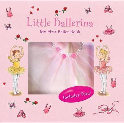 Little Ballerina: My First Ballet Book - Includes Tutu by Clara Suetens