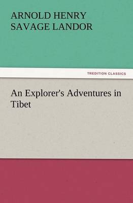 An Explorer's Adventures in Tibet by Arnold Henry Savage Landor image