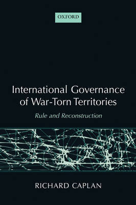International Governance of War-Torn Territories by Richard Caplan