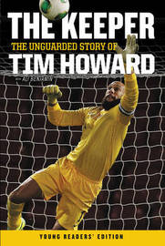 The Keeper: The Unguarded Story of Tim Howard by Tim Howard