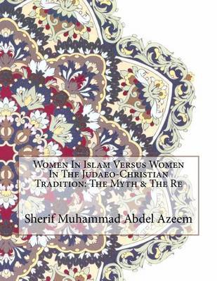 Women in Islam Versus Women in the Judaeo-Christian Tradition: The Myth & the Re by Sherif Muhammad Abdel Azeem image