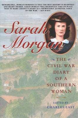 Sarah Morgan: The Civil War Diary of A Southern Woman by Charles East