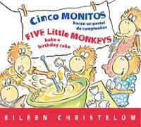 Cinco Monitos Hacen Un Pastel de Cumpleanos / Five Little Monkeys Bake a Birthday Cake by Eileen Christelow