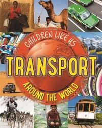 Children Like Us: Transport Around the World by Moira Butterfield