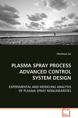 Plasma Spray Process Advanced Control System Design by Chenhuan Cui