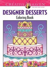 Creative Haven Designer Desserts Coloring Book by Eileen Miller
