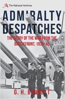 Admiralty Despatches by G.H. Bennett