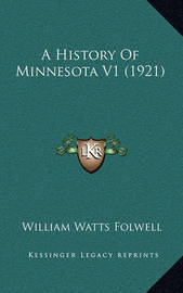 A History of Minnesota V1 (1921) by William Watts Folwell
