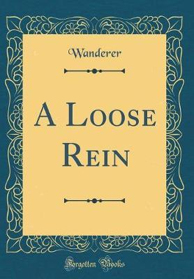 A Loose Rein (Classic Reprint) by Wanderer Wanderer image