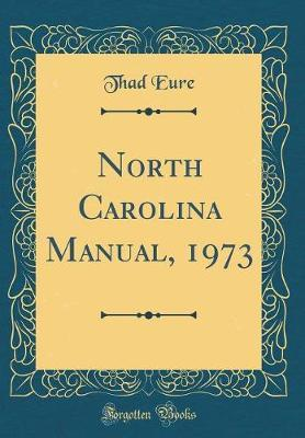 North Carolina Manual, 1973 (Classic Reprint) by Thad Eure