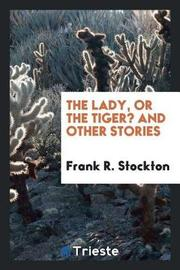 The Lady, or the Tiger? and Other Stories by Frank .R.Stockton image