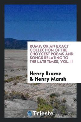 Rump; Or an Exact Collection of the Choycest Poems and Songs Relating to the Late Times, Vol. II by Henry Brome image