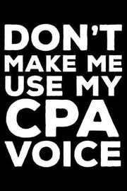 Don't Make Me Use My CPA Voice by Creative Juices Publishing