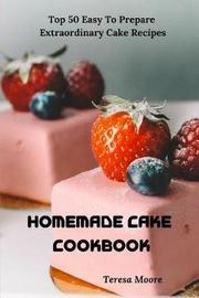 Homemade Cake Cookbook by Teresa Moore