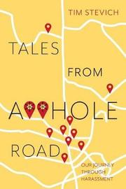 Tales from A**hole Road by Tim Stevich