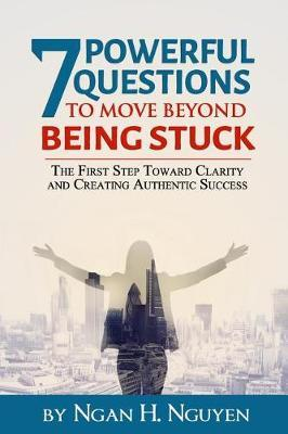 7 Powerful Questions to Move Beyond Being Stuck by Ngan H Nguyen