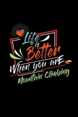 Life Is Better When You Are Mountain Climbing by Chadam Journals