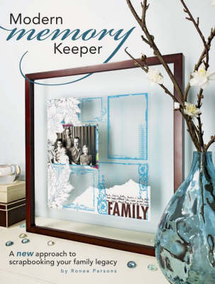 Modern Memory Keeper: A New Approach to Scrapbooking Your Family Legacy by Ronee Parsons