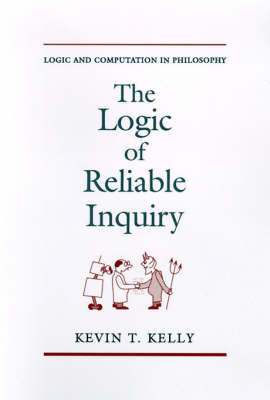 The Logic of Reliable Inquiry by Kevin T Kelly