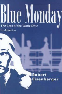 Blue Monday: The Loss of the Work Ethic in America by Robert Eisenberger