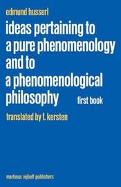 Ideas Pertaining to a Pure Phenomenology and to a Phenomenological Philosophy by Edmund Husserl