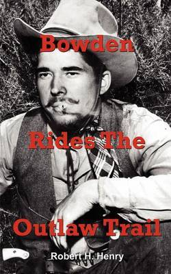Bowden Rides the Outlaw Trail by Robert H. Henry