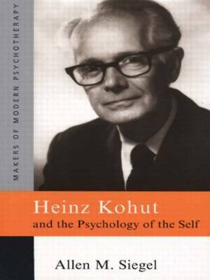 Heinz Kohut and the Psychology of the Self by Allen M. Siegel