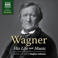 Wagner: His Life and Music (with Two Audio CDs) by Stephen Johnson