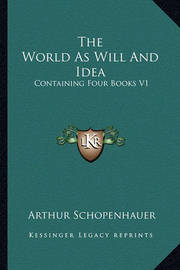 The World as Will and Idea: Containing Four Books V1 by Arthur Schopenhauer