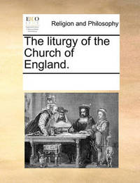 The Liturgy of the Church of England. by Multiple Contributors image