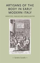 Artisans of the Body in Early Modern Italy by Sandra Cavallo