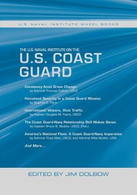 The U.S. Naval Institute on the U.S. Coast Guard by Jim Dolbow