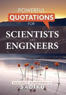Powerful Quotations Engineers Scientists by Matthew Sadiku