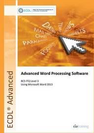 ECDL Advanced Word Processing Software Using Word 2013 (BCS ITQ Level 3) by CIA Training Ltd